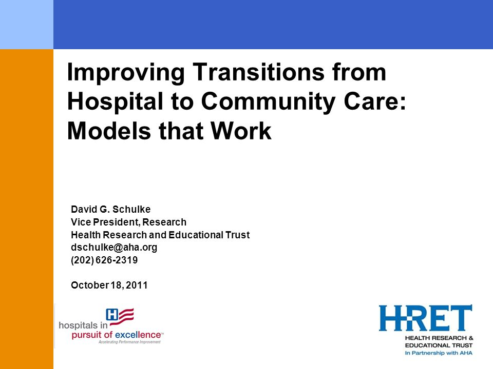 David G. Schulke Vice President, Research Health Research and Educational Trust dschulke@aha.org (202) 626-2319 October 18, 2011 Improving Transitions