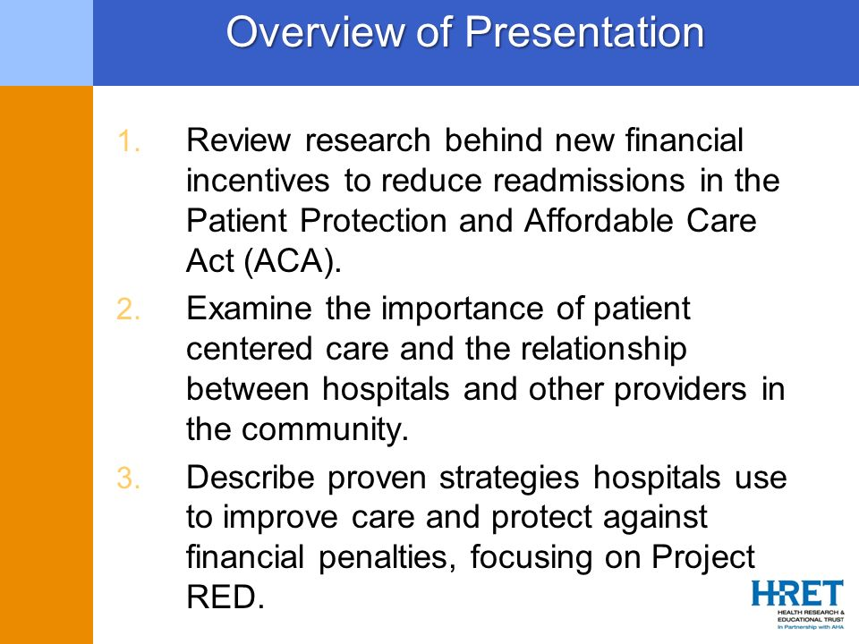 Overview of Presentation 1. Review research behind new financial incentives to reduce readmissions in the Patient Protection and Affordable Care Act (