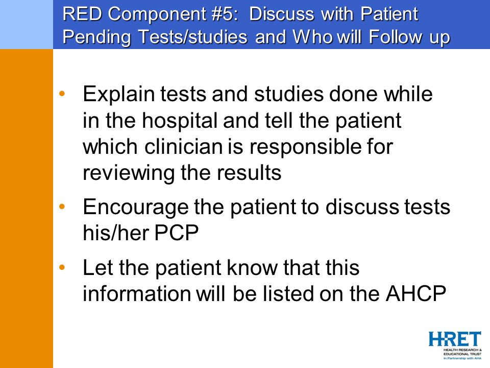 RED Component #5: Discuss with Patient Pending Tests/studies and Who will Follow up Explain tests and studies done while in the hospital and tell the