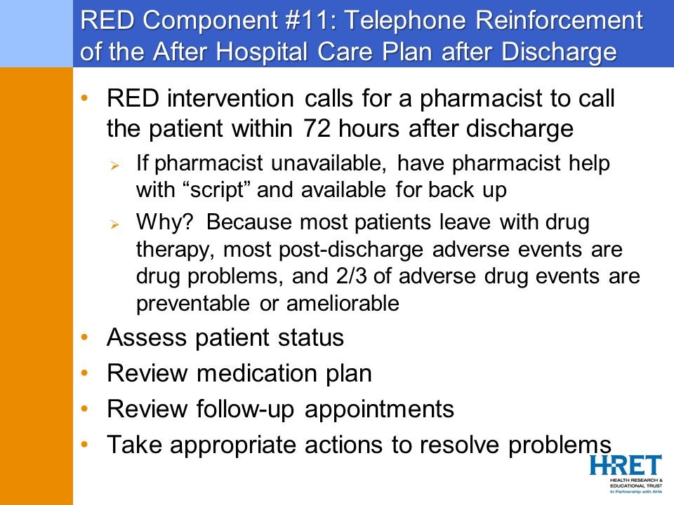 RED Component #11: Telephone Reinforcement of the After Hospital Care Plan after Discharge RED intervention calls for a pharmacist to call the patient