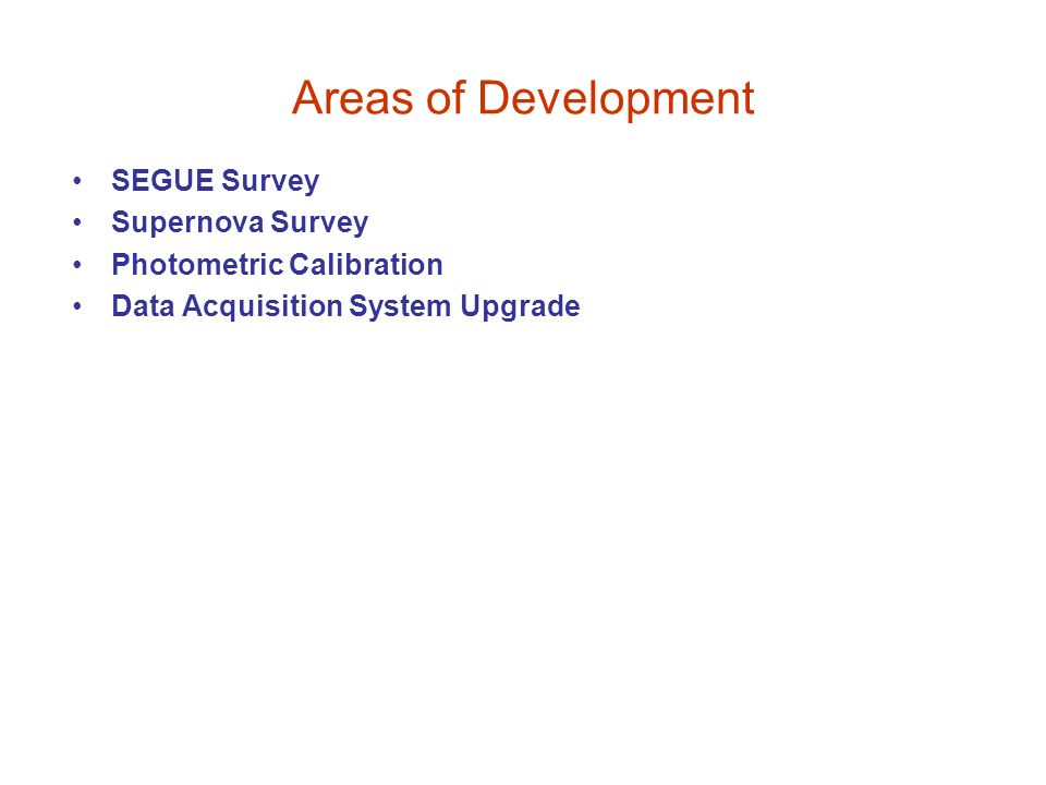 Areas of Development SEGUE Survey Supernova Survey Photometric Calibration Data Acquisition System Upgrade