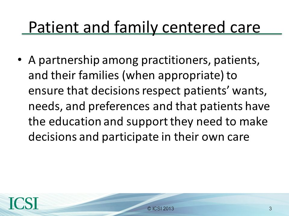 4© ICSI 2013 Patient-Centered Means….