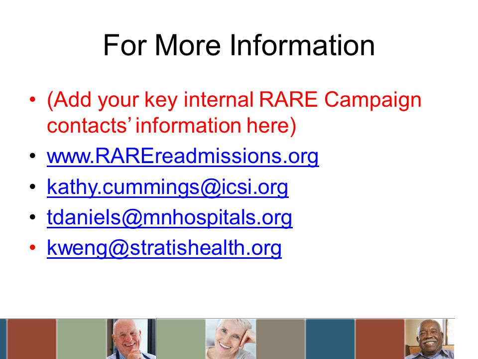 For More Information (Add your key internal RARE Campaign contacts information here)
