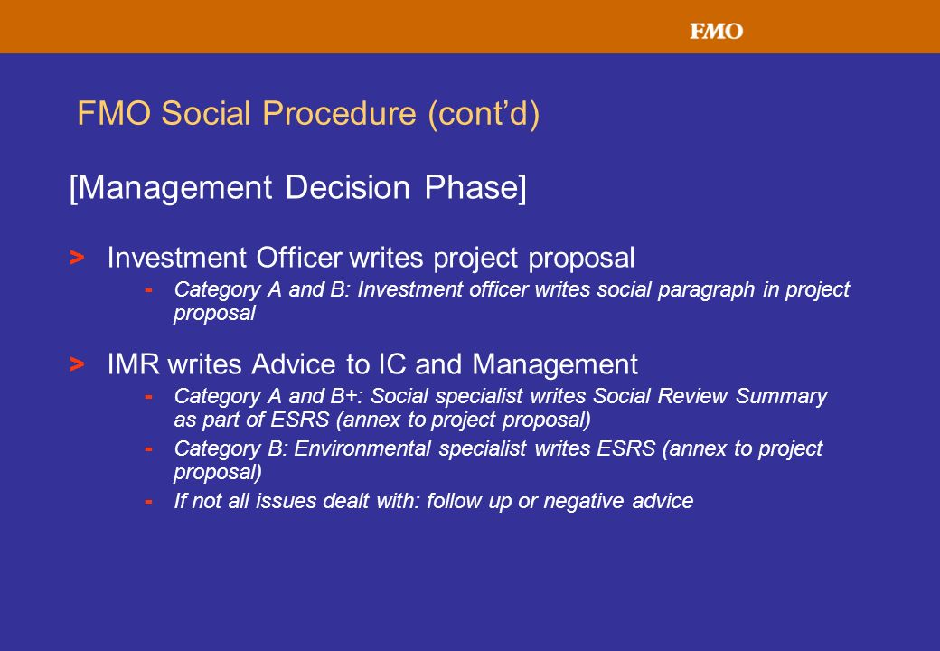 FMO Social Procedure (contd) [Management Decision Phase] > Investment Officer writes project proposal - Category A and B: Investment officer writes so