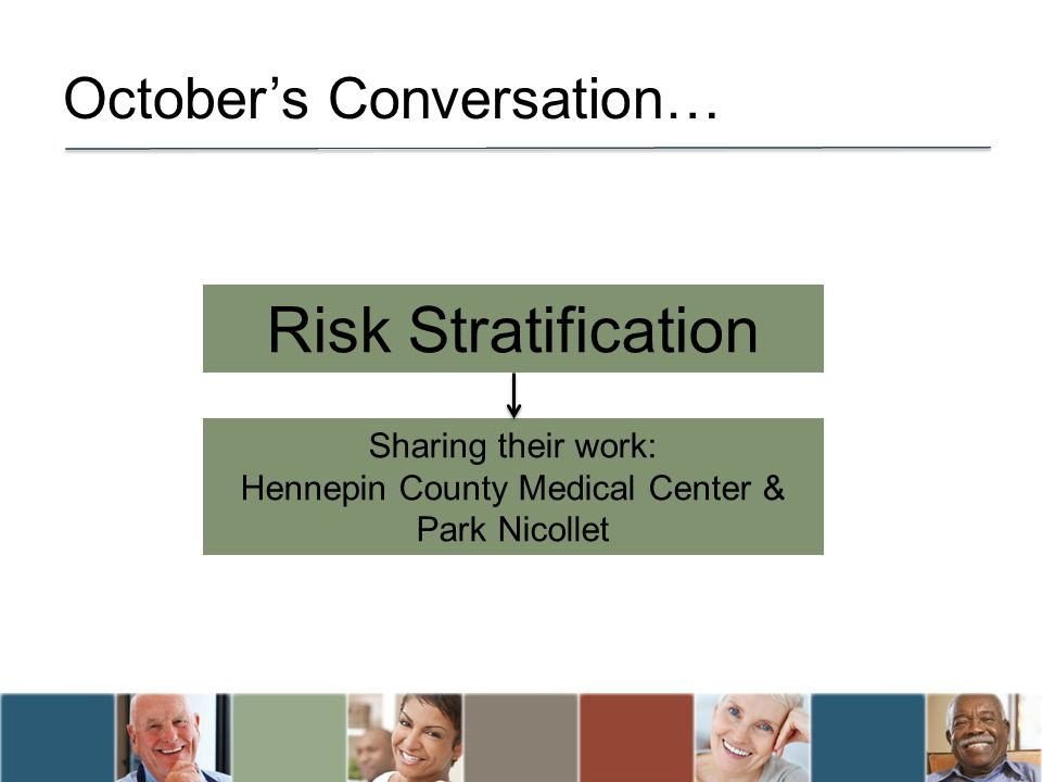 Octobers Conversation… Risk Stratification Sharing their work: Hennepin County Medical Center & Park Nicollet
