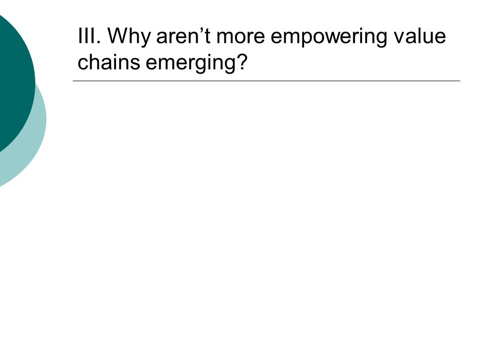 III. Why arent more empowering value chains emerging?