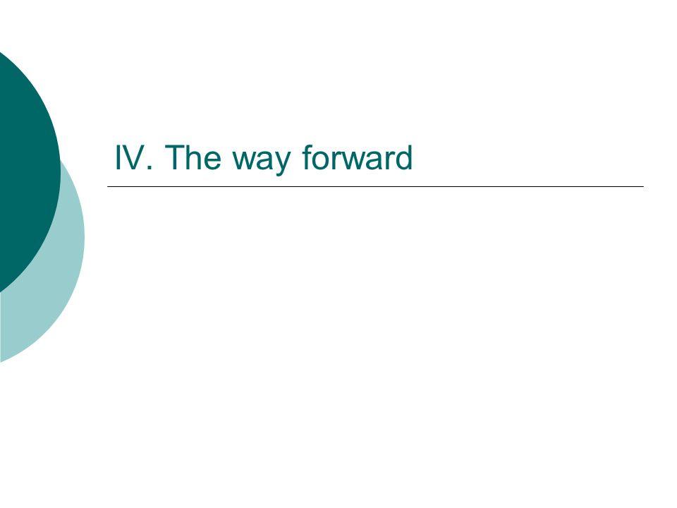 IV. The way forward