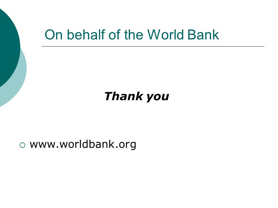 On behalf of the World Bank Thank you www.worldbank.org
