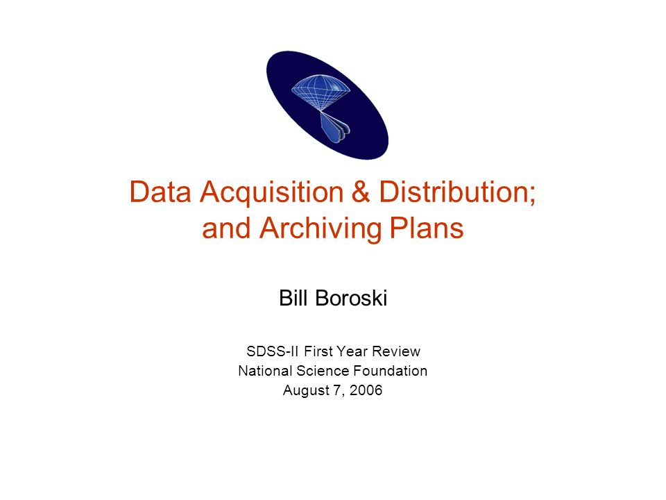 Data Acquisition & Distribution; and Archiving Plans Bill Boroski SDSS-II First Year Review National Science Foundation August 7, 2006