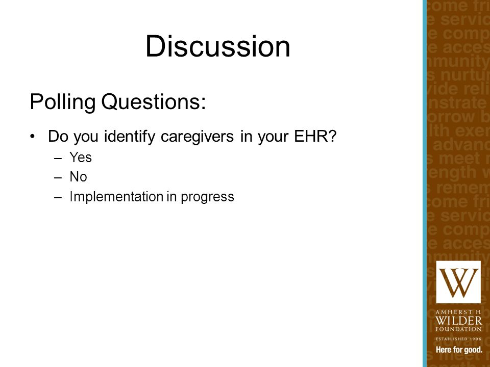 Discussion Polling Questions: Do you identify caregivers in your EHR? –Yes –No –Implementation in progress