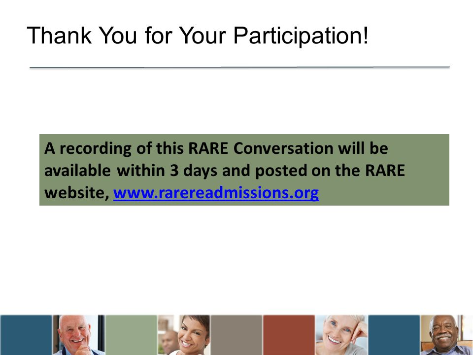 Thank You for Your Participation! A recording of this RARE Conversation will be available within 3 days and posted on the RARE website, www.rarereadmi