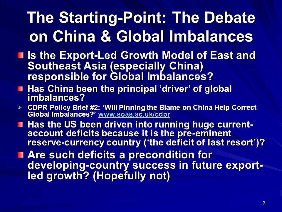 2 The Starting-Point: The Debate on China & Global Imbalances Is the Export-Led Growth Model of East and Southeast Asia (especially China) responsible for Global Imbalances.