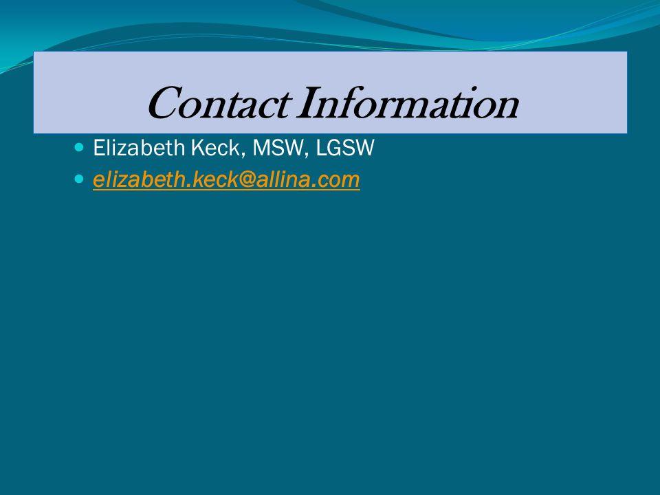 Contact Information Elizabeth Keck, MSW, LGSW elizabeth.keck@allina.com