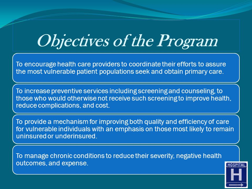 Objectives of the Program To encourage health care providers to coordinate their efforts to assure the most vulnerable patient populations seek and ob