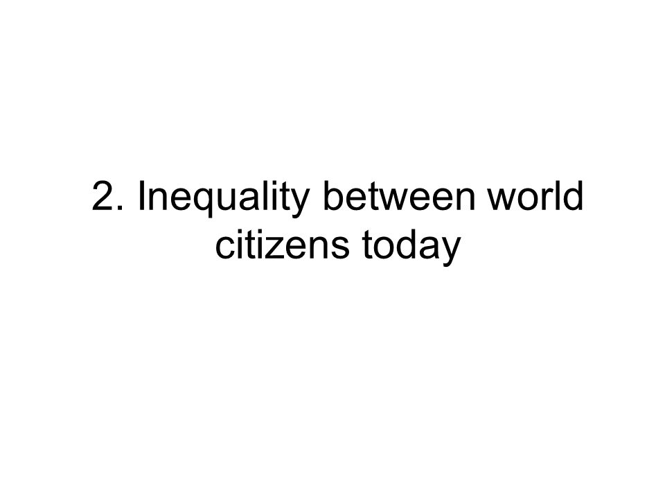 2. Inequality between world citizens today