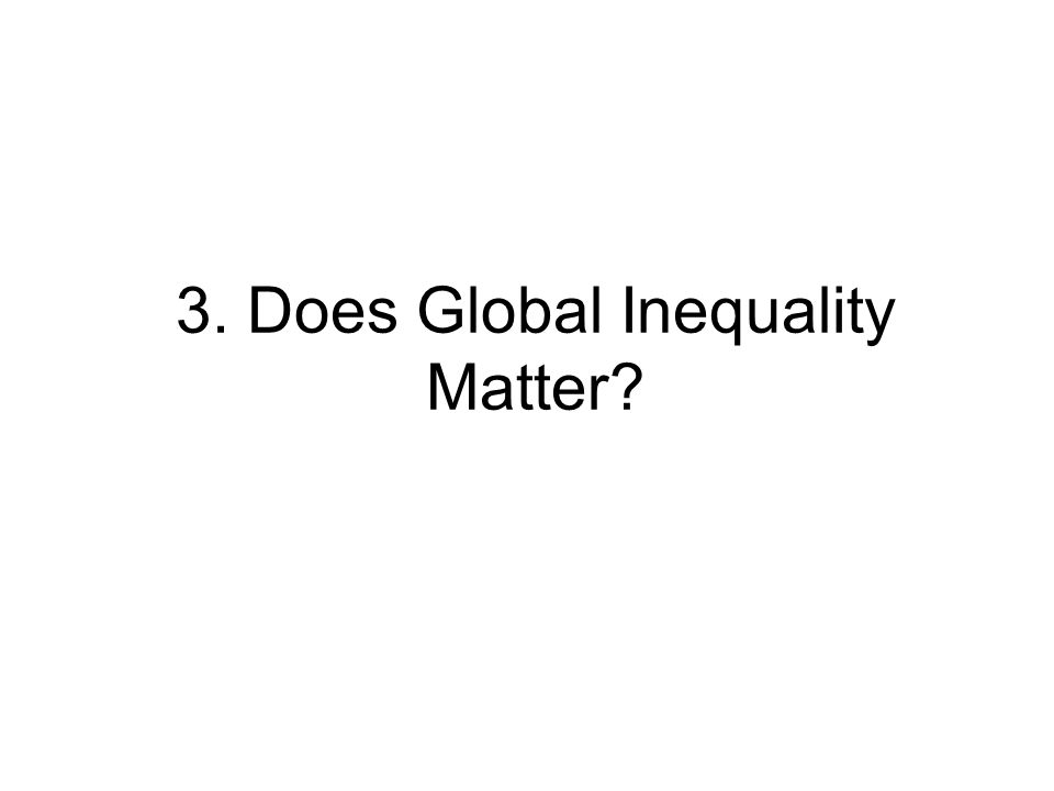 3. Does Global Inequality Matter