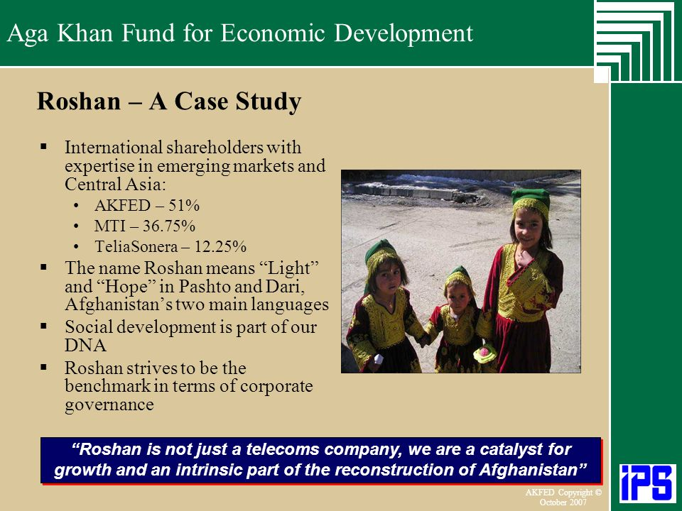 Aga Khan Fund for Economic Development June 2006 AKFED Copyright © October 2007 Aga Khan Fund for Economic Development Roshan – A Case Study Internati