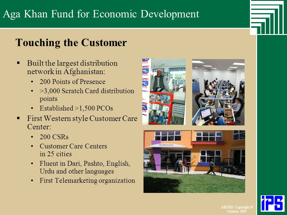 Aga Khan Fund for Economic Development June 2006 AKFED Copyright © October 2007 Aga Khan Fund for Economic Development Touching the Customer Built the