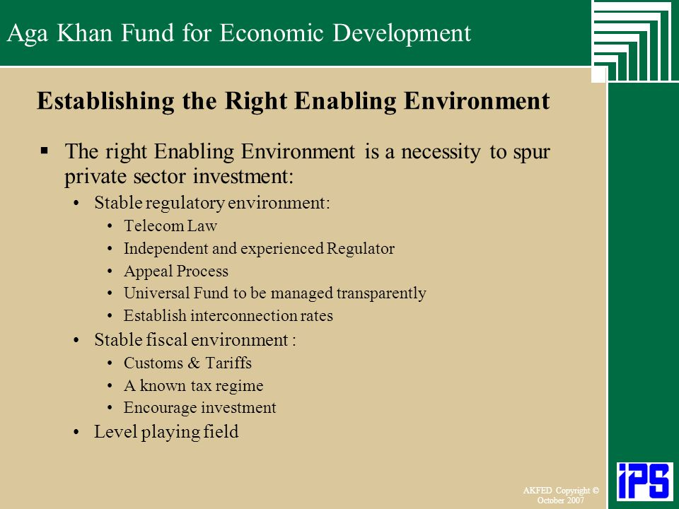 Aga Khan Fund for Economic Development June 2006 AKFED Copyright © October 2007 Aga Khan Fund for Economic Development Establishing the Right Enabling