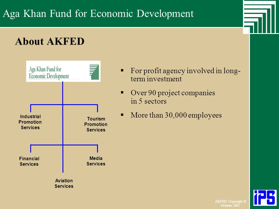 Aga Khan Fund for Economic Development June 2006 AKFED Copyright © October 2007 Aga Khan Fund for Economic Development About AKFED Industrial Promotio