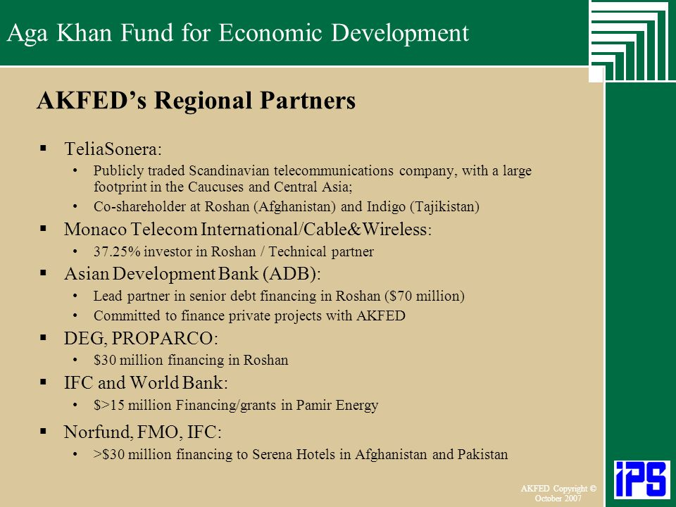 Aga Khan Fund for Economic Development June 2006 AKFED Copyright © October 2007 Aga Khan Fund for Economic Development AKFEDs Regional Partners TeliaS