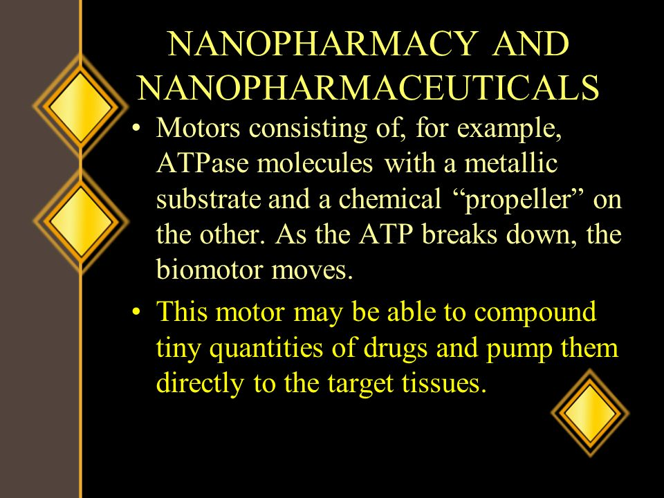 NANOPHARMACY AND NANOPHARMACEUTICALS Motors consisting of, for example, ATPase molecules with a metallic substrate and a chemical propeller on the oth