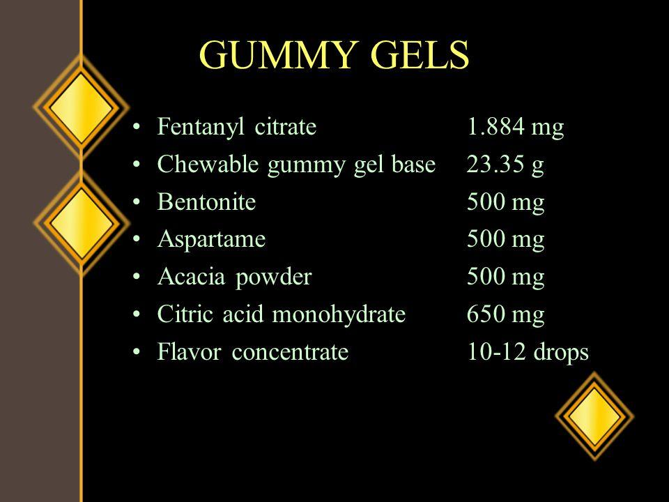 GUMMY GELS Fentanyl citrate1.884 mg Chewable gummy gel base23.35 g Bentonite500 mg Aspartame500 mg Acacia powder500 mg Citric acid monohydrate650 mg F
