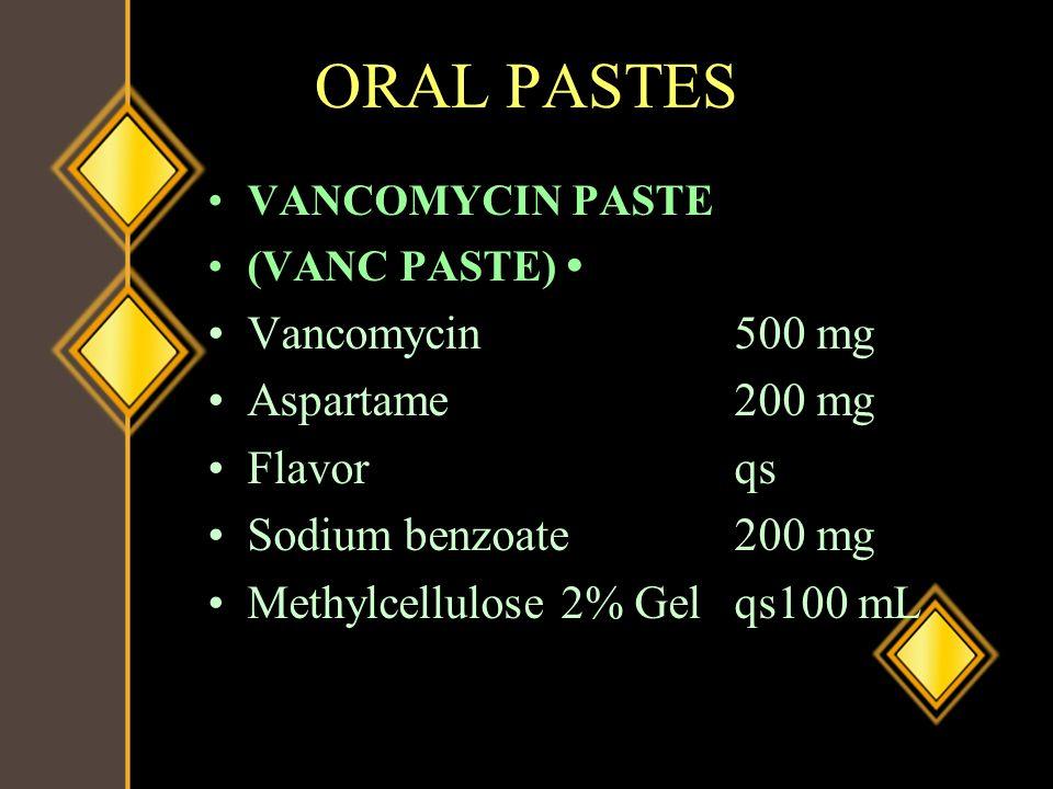 ORAL PASTES VANCOMYCIN PASTE (VANC PASTE) Vancomycin500 mg Aspartame200 mg Flavorqs Sodium benzoate200 mg Methylcellulose 2% Gelqs100 mL