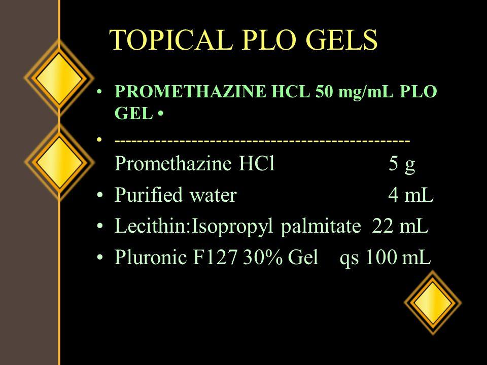 TOPICAL PLO GELS PROMETHAZINE HCL 50 mg/mL PLO GEL ------------------------------------------------- Promethazine HCl5 g Purified water4 mL Lecithin:I