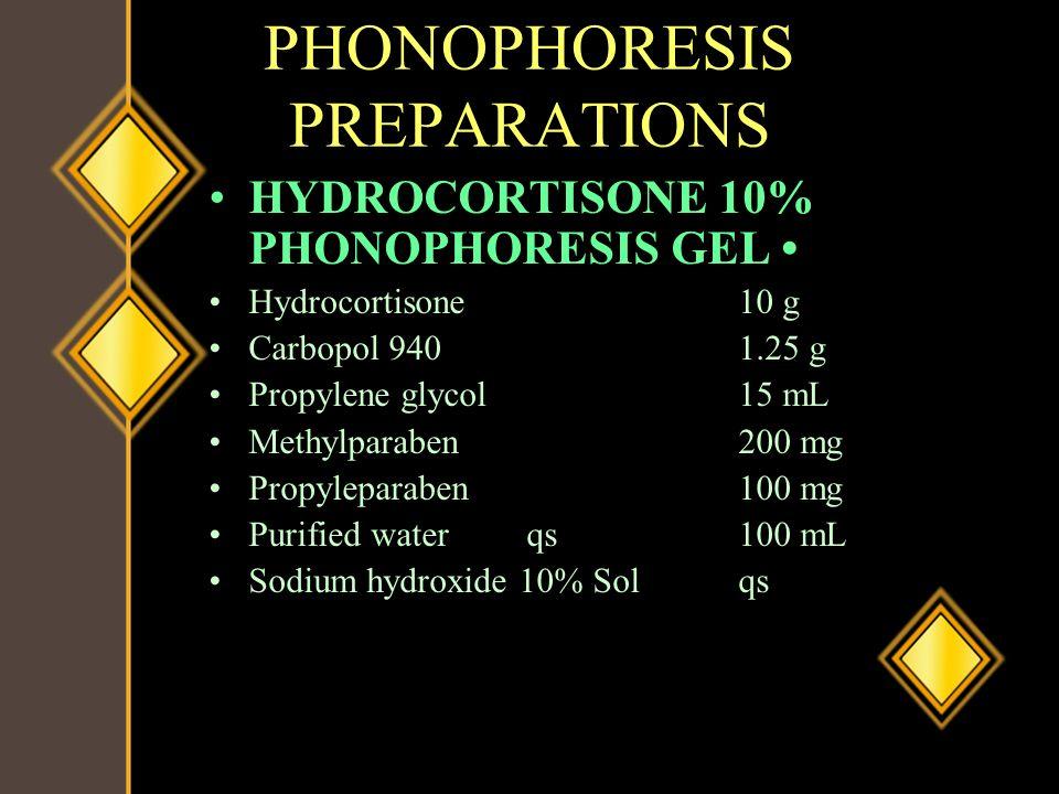 PHONOPHORESIS PREPARATIONS HYDROCORTISONE 10% PHONOPHORESIS GEL Hydrocortisone10 g Carbopol 9401.25 g Propylene glycol15 mL Methylparaben200 mg Propyl