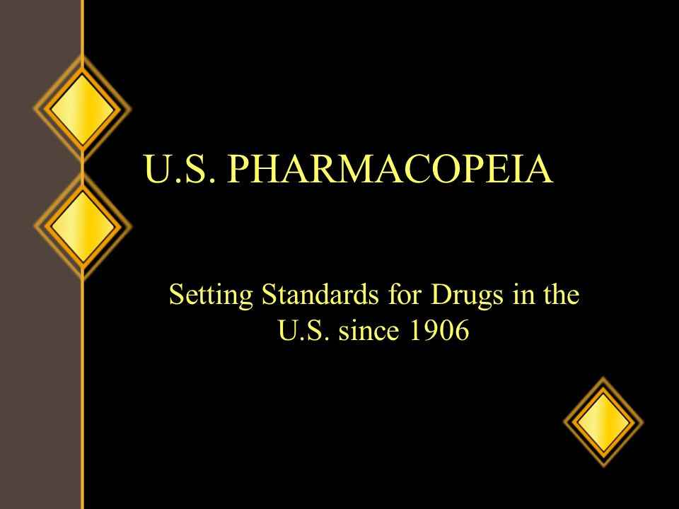 U.S. PHARMACOPEIA Setting Standards for Drugs in the U.S. since 1906