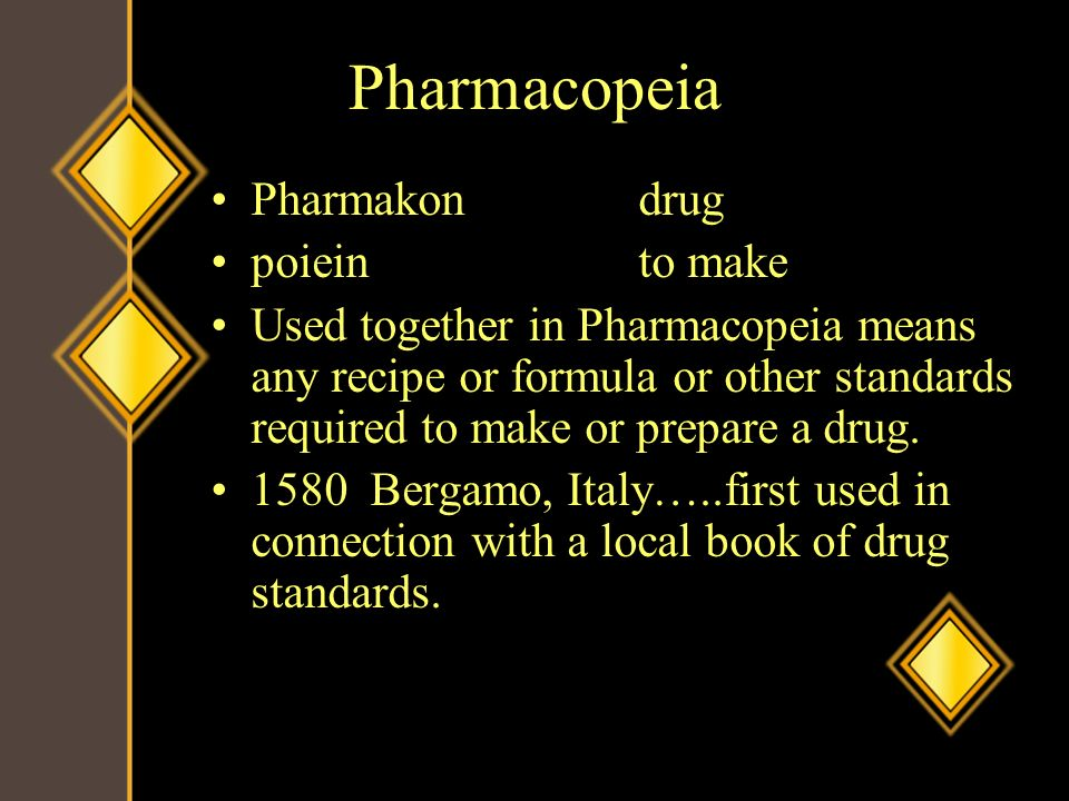 Pharmacopeia Pharmakondrug poieinto make Used together in Pharmacopeia means any recipe or formula or other standards required to make or prepare a dr