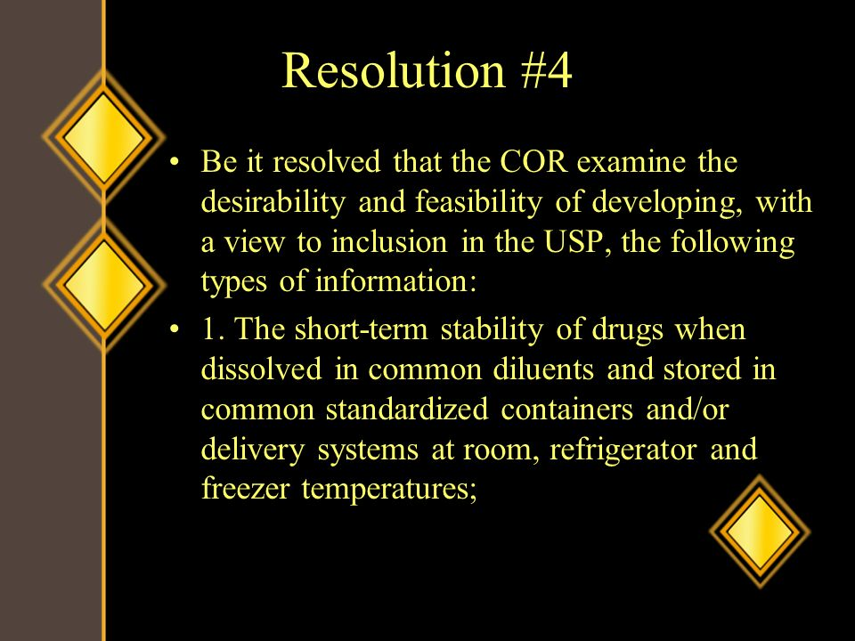 Resolution #4 Be it resolved that the COR examine the desirability and feasibility of developing, with a view to inclusion in the USP, the following t
