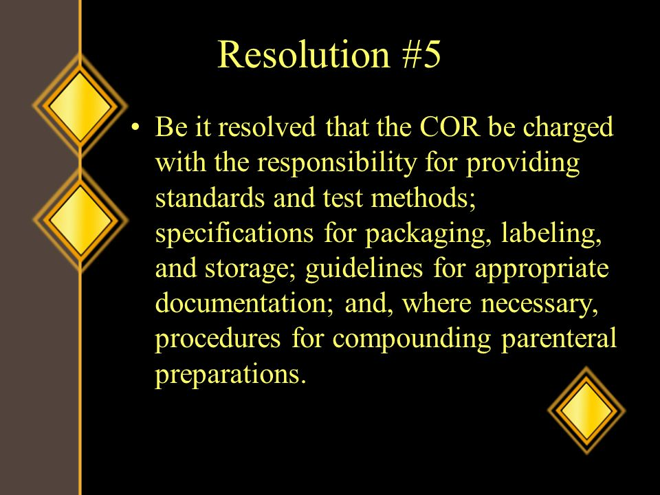Resolution #5 Be it resolved that the COR be charged with the responsibility for providing standards and test methods; specifications for packaging, l