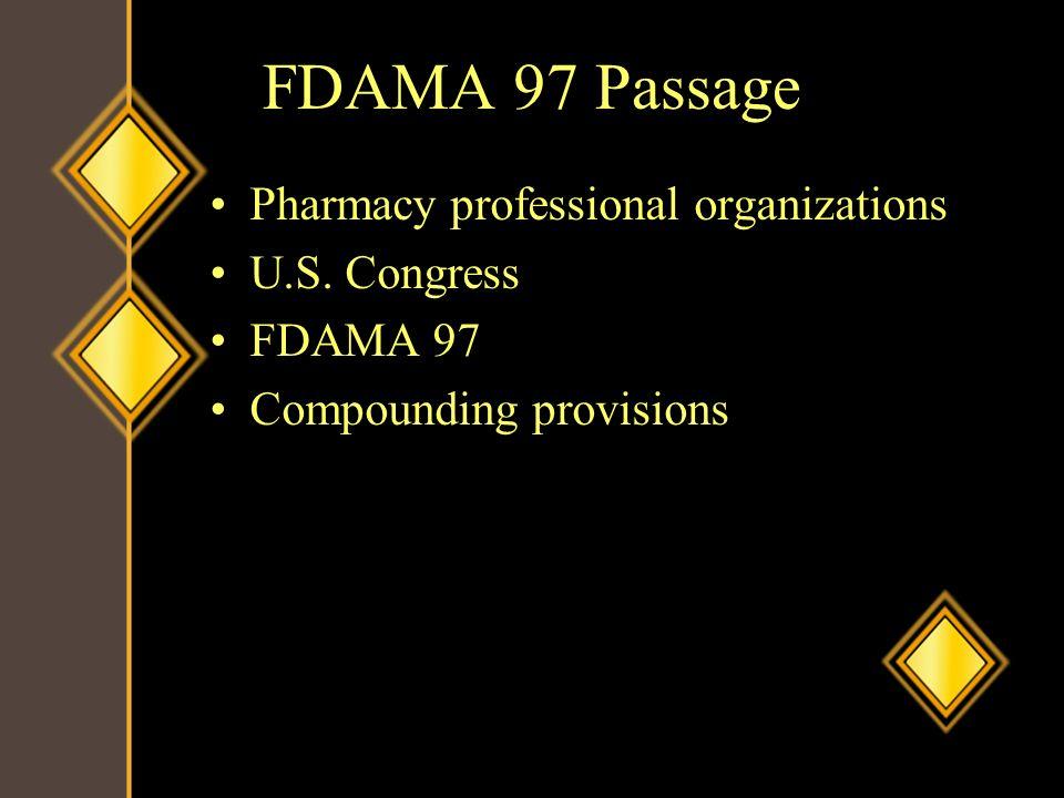 FDAMA 97 Passage Pharmacy professional organizations U.S. Congress FDAMA 97 Compounding provisions