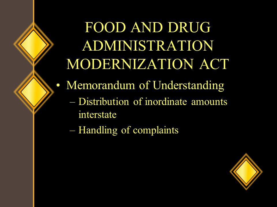FOOD AND DRUG ADMINISTRATION MODERNIZATION ACT Memorandum of Understanding –Distribution of inordinate amounts interstate –Handling of complaints