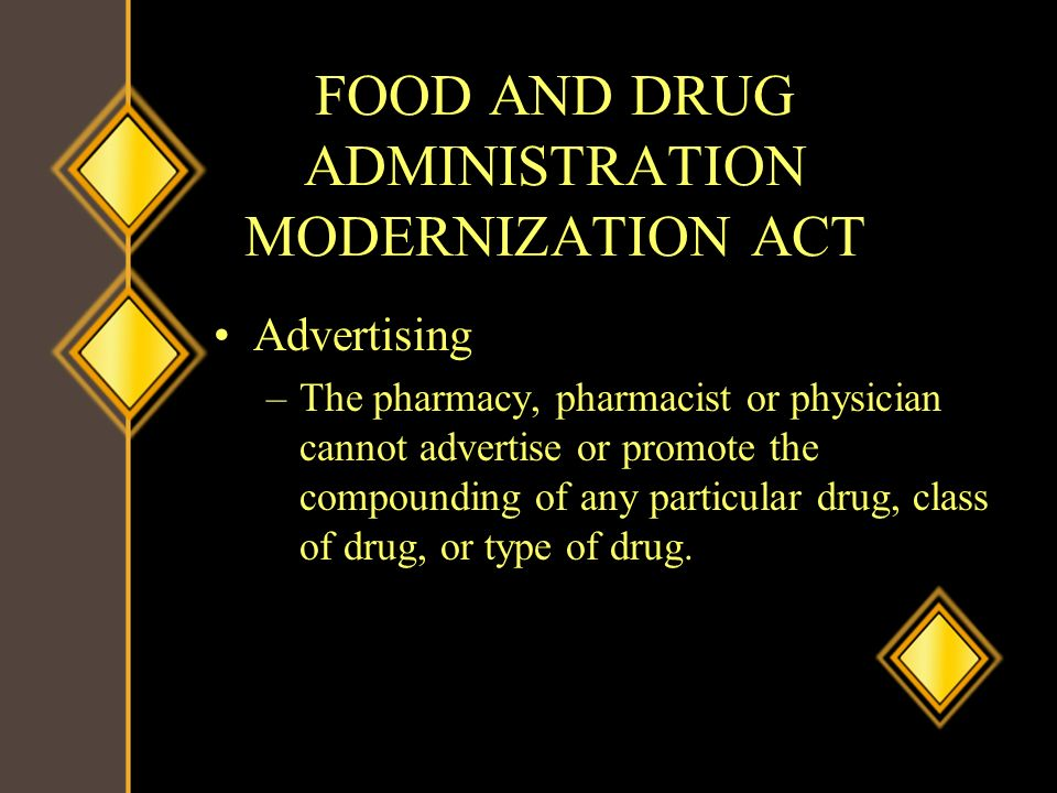 FOOD AND DRUG ADMINISTRATION MODERNIZATION ACT Advertising –The pharmacy, pharmacist or physician cannot advertise or promote the compounding of any p