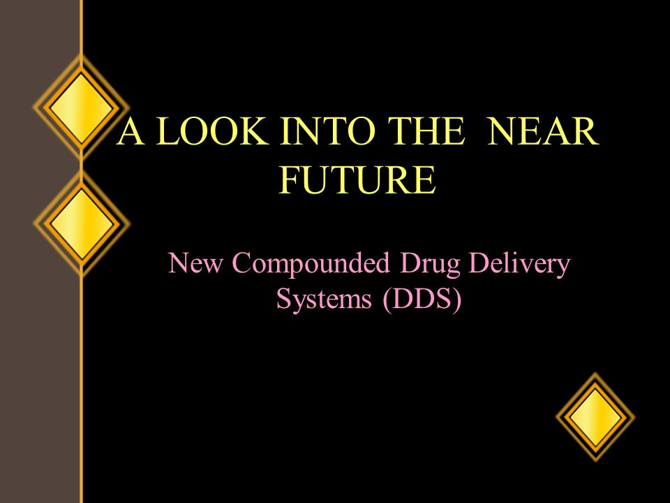 A LOOK INTO THE NEAR FUTURE New Compounded Drug Delivery Systems (DDS)