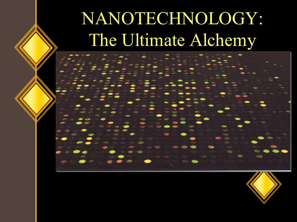 NANOTECHNOLOGY: The Ultimate Alchemy