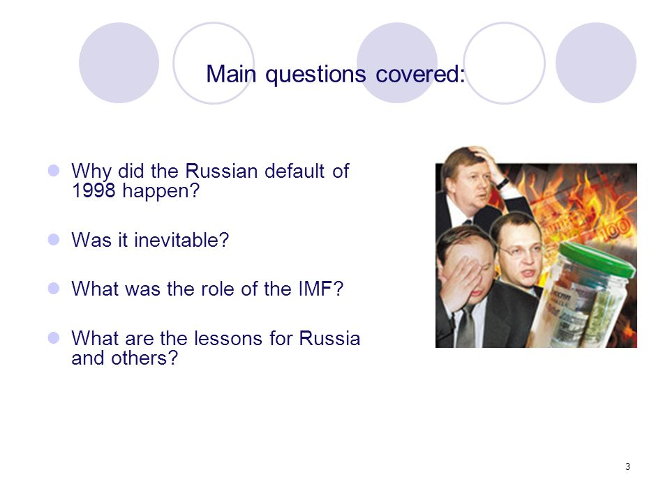 3 Why did the Russian default of 1998 happen? Was it inevitable? What was the role of the IMF? What are the lessons for Russia and others? Main questi