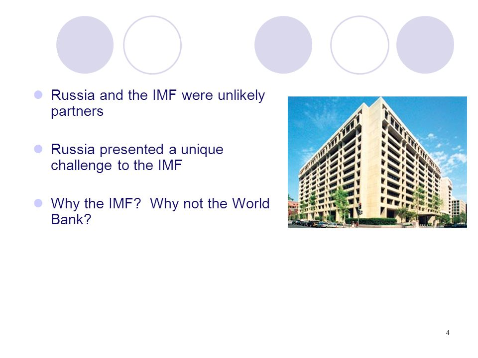 4 Russia and the IMF were unlikely partners Russia presented a unique challenge to the IMF Why the IMF? Why not the World Bank?