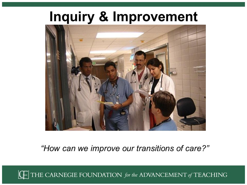 Inquiry & Improvement How can we improve our transitions of care?