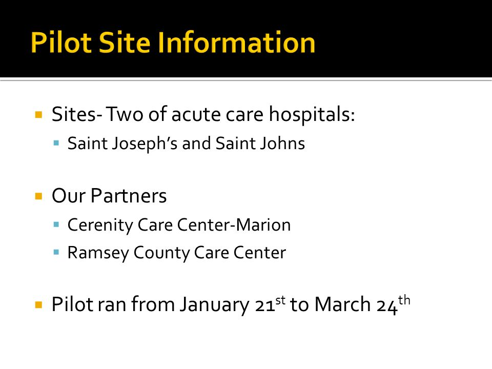Sites- Two of acute care hospitals: Saint Josephs and Saint Johns Our Partners Cerenity Care Center-Marion Ramsey County Care Center Pilot ran from January 21 st to March 24 th