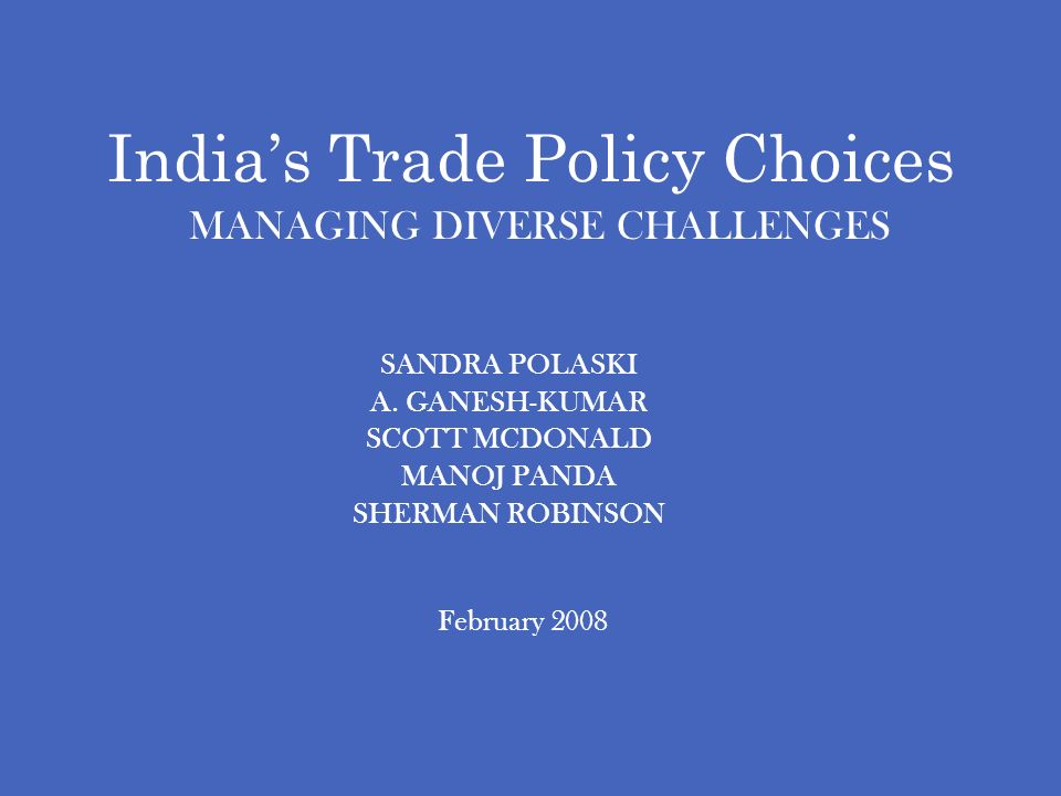 Indias Trade Policy Choices MANAGING DIVERSE CHALLENGES SANDRA POLASKI A.