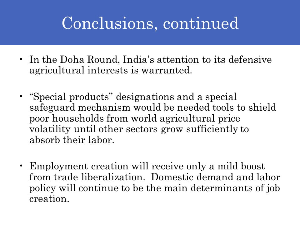 Conclusions, continued In the Doha Round, Indias attention to its defensive agricultural interests is warranted.