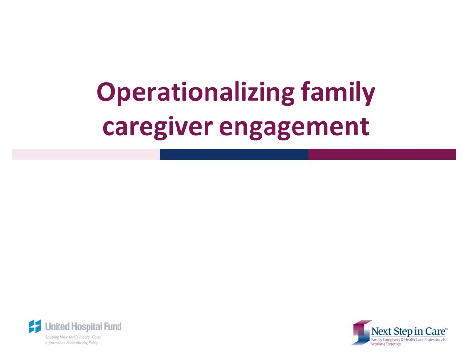 Operationalizing family caregiver engagement
