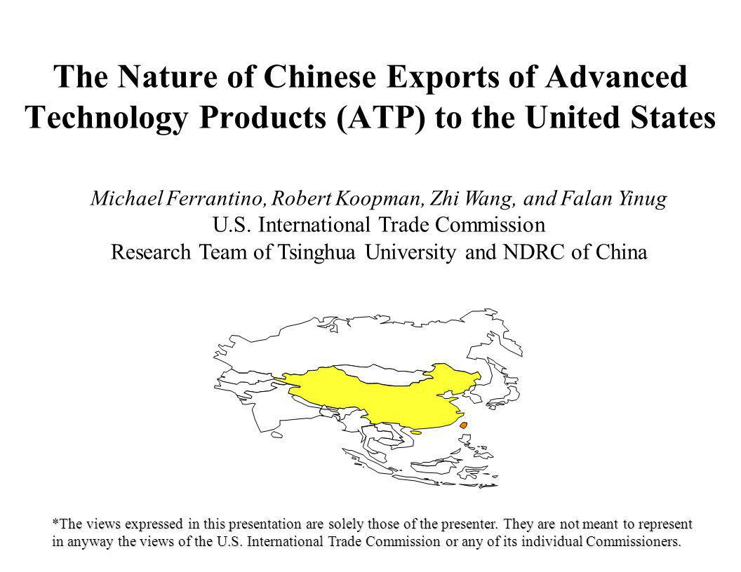 The Nature of Chinese Exports of Advanced Technology Products (ATP) to the United States *The views expressed in this presentation are solely those of