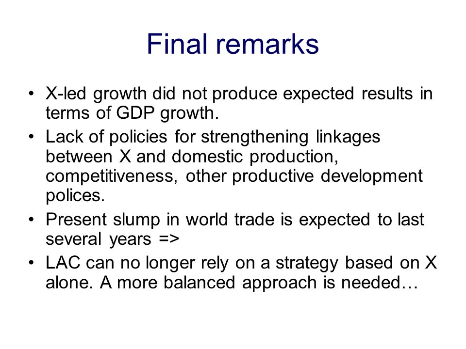 Final remarks X-led growth did not produce expected results in terms of GDP growth.