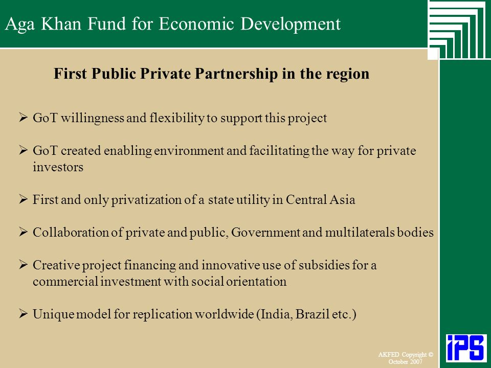 Aga Khan Fund for Economic Development June 2006 AKFED Copyright © October 2007 Aga Khan Fund for Economic Development GoT willingness and flexibility