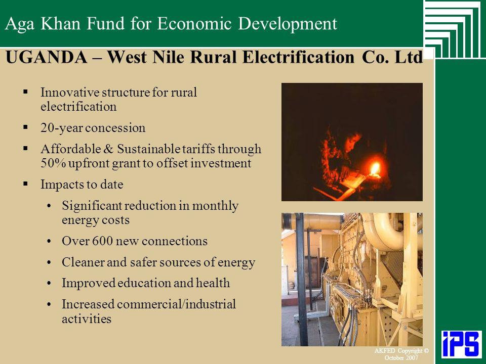 Aga Khan Fund for Economic Development June 2006 AKFED Copyright © October 2007 Aga Khan Fund for Economic Development UGANDA – West Nile Rural Electr